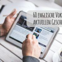 60 englische Vokabeln, um dem aktuellen Geschehen zu folgen