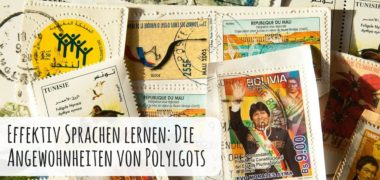 Effektiv Sprachen lernen: Angewohnheiten von Polylgots, die Sie gleich heute übernehmen sollten!