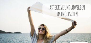 Adjektive im Englischen und Adverbien