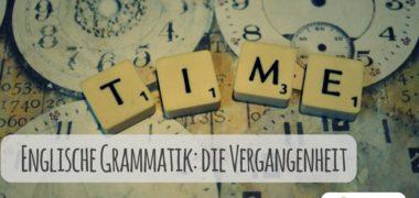 Englische Grammatik: Die Vergangenheit im Englischen
