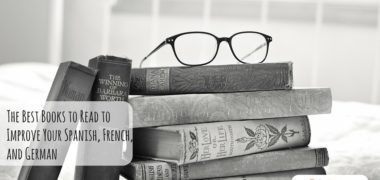 The Best Books to Read to Improve Your Spanish, French, and German