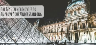 The Best French Movies to Improve Your Understanding