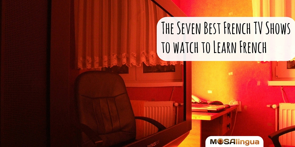 The Seven Best TV Shows to Learn French - MosaLingua
