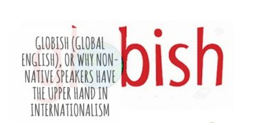 Globish (Global English), or Why Non-Native Speakers Have the Upper Hand in Internationalism