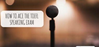 How to Ace the TOEFL Speaking exam