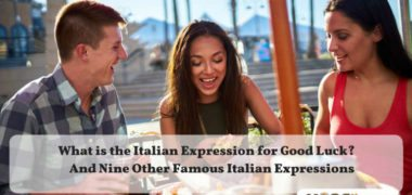 What is the Italian Expression for Good Luck? 10 Famous Italian Expressions
