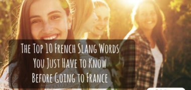 The Top 10 French Slang Words You Have to Know Before Going to France