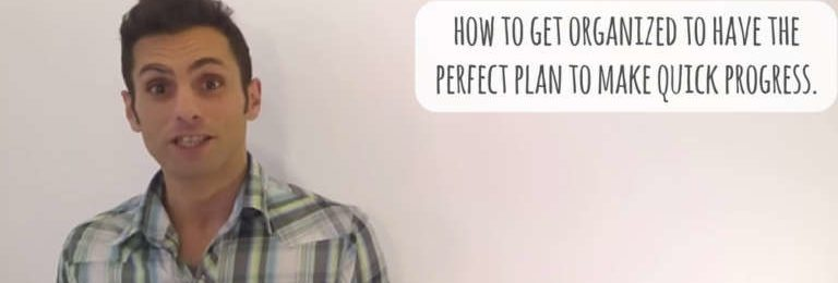 How to Get Organized to Have the Perfect Plan to Make Quick Progress (Video) Image