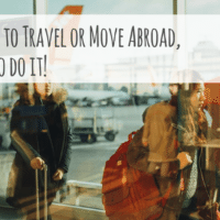 If You Want to Travel or Move Abroad? Here's How to do it!