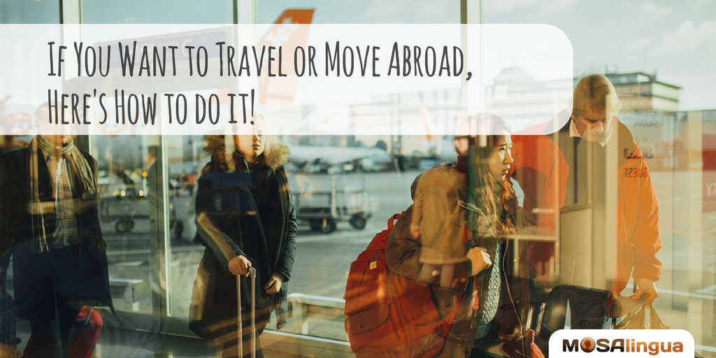 Move abroad, travel abroad, work abroad, live abroad, work visa