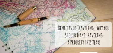 Benefits of Traveling–Why You Should Make Traveling a Priority This Year!