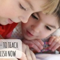 Why – and How – to Teach Your Kids English Now!
