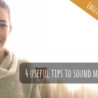 4 Useful Tips to Sound More Native Like