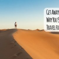 Get Away - By Yourself! Why You Should Consider Solo Travel for Your Next Trip