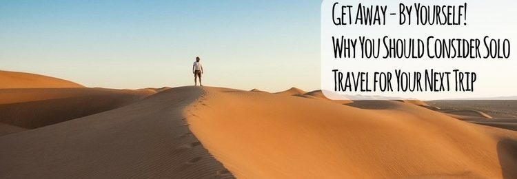 Get Away – By Yourself! Why You Should Consider Solo Travel for Your Next Trip Image