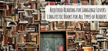 Required Reading for Language Lovers: Linguistic Books for All Types of Readers