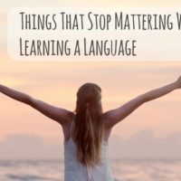 Things That Stop Mattering When You Start Learning a Language