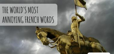 Ones to Avoid, Ones That Will Trick You, Ones That You'll Never be Able to Pronounce: The Most Annoying French Words
