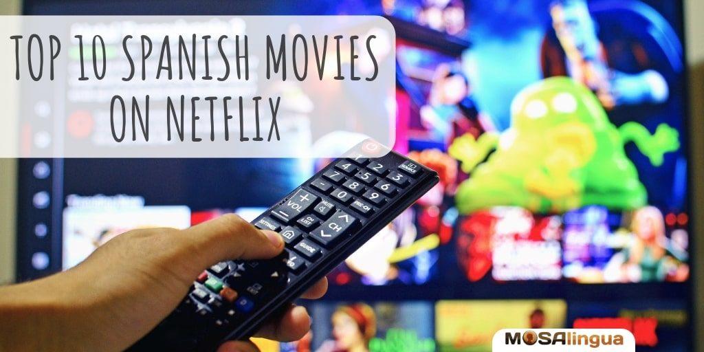Top 10 Best Spanish Movies On Netflix Mosalingua
