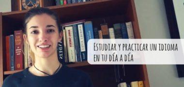 Estudiar y practicar un idioma en tu día a día