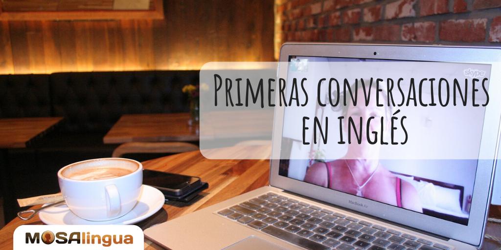 Cómo Preparar Tus Primeras Conversaciones En Inglés Mosalingua