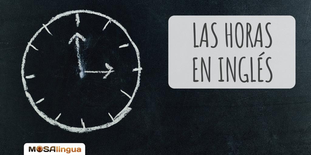 Las Horas En Inglés Guía De Estudio 2020 Mosalingua