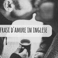Come rimorchiare all'estero? Le migliori frasi d'amore in inglese