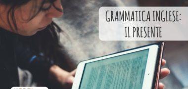 Il presente in inglese: come usarlo – Speciale Grammatica