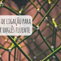 Quer falar inglês fluente? Aprenda estas 20 palavras de ligação