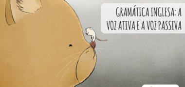 Gramática inglesa: a voz ativa e a voz passiva em inglês