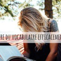 Comment apprendre du vocabulaire efficacement ?
