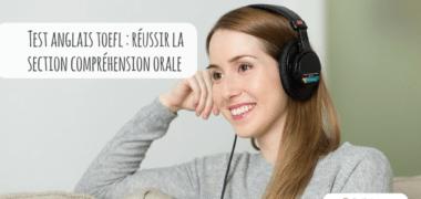 Test anglais : comment réussir à la Section Compréhension Orale du TOEFL ?