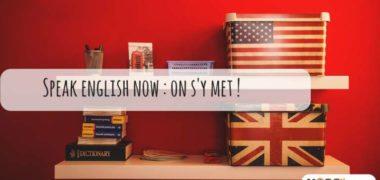 Speak english now : ça suffit d'attendre pour te mettre à l'anglais !