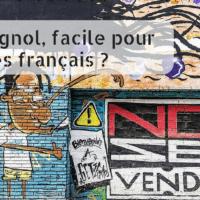 Pourquoi l'espagnol est facile pour les français ?