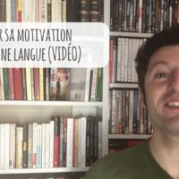 Comment booster sa motivation pour apprendre une langue (VIDÉO)