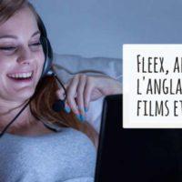 Fleex, apprendre l'anglais avec les films et les séries