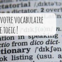 Comment élargir votre vocabulaire pour le TOEIC anglais ?