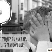 20 erreurs typiques en anglais (faites par les francophones)