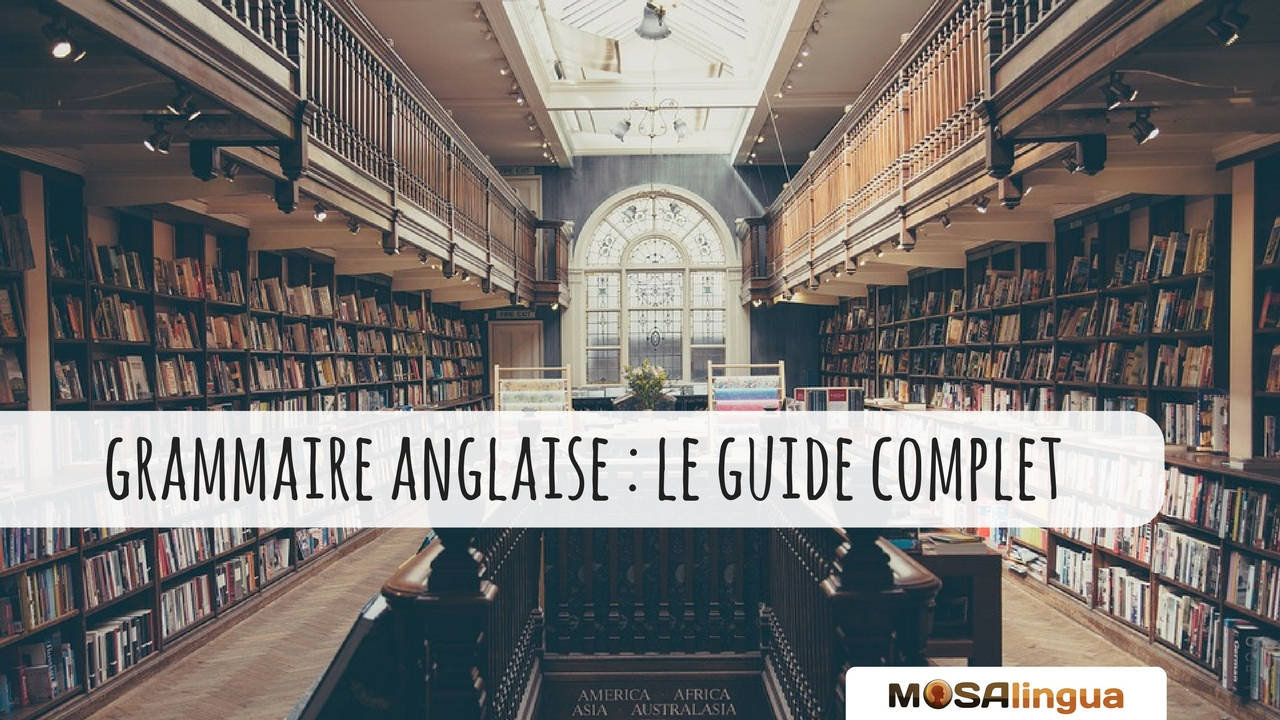 Grammaire anglaise : le guide complet