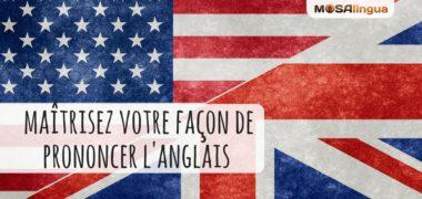 Comment maîtriser votre façon de prononcer l'anglais ?