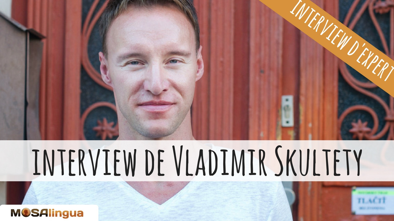 Interview du polyglotte Vladimir Skultety où comment retrouver la motivation