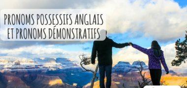 Grammaire anglaise : les pronoms possessifs anglais et les pronoms démonstratifs