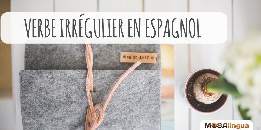 Verbe Irregulier Espagnol Le Mini Guide Quels Sont Les Plus Utilises